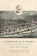 Corporal's Story : Civil War Recollections of the Twelfth Massachusetts