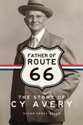 Father of Route 66 : The Story of Cy Avery