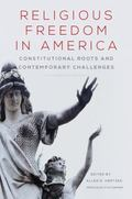 Religious Freedom in America : Constitutional Roots and Contemporary Challenges