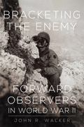 Bracketing the Enemy : Forward Observers in World War II