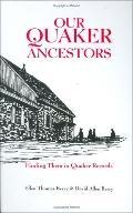 Our Quaker Ancestors Finding Them in Quaker Records