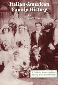Italian-American Family History A Guide to Researching and Writing About Your Heritage