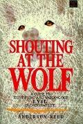 Shouting at the Wolf A Guide to Identifying and Warding Off Evil in Everyday Life