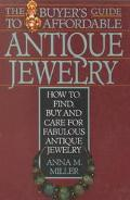 Buyer's Guide to Affordable Antique Jewelry: How to Find, Buy, and Care for Fabulous Antique...