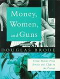 Money, Women and Guns: Crime Movies from Bonnie and Clyde to the Present