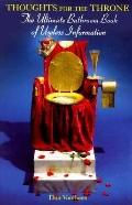 Thoughts for the Throne The Ultimate Bathroom Book of Useless Information