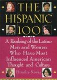 The Hispanic 100: A Ranking of the Latino Men and Women Who Have Most Influenced American Th...
