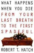 What Happens When You Die From Your Last Breath to the First Spadeful