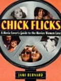 Chick Flicks: A Movie Lover's Guide to the Movies Women Love - Jami Bernard - Paperback