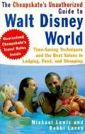 Cheapskate's Unauthorized Guide to Walt Disney World Time-Saving Techniques and the Best Val...