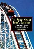 Roller Coaster Lover's Companion: A Thrill Seeker's Guide to the World's Best Coasters