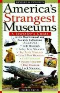 America's Strangest Museums: A Traveler's Guide to the Most Unusual and Eccentric Collection...