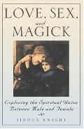 Love, Sex, and Magick Exploring the Spiritual Union Between Male and Female