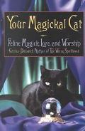 Your Magickal Cat Feline Magick, Lore, and Worship