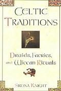Celtic Traditions Druids, Faeries, and Wiccan Rituals