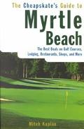 Cheapskate's Guide to Myrtle Beach The Best Deals on Golf Courses, Lodging, Restaurants, Sho...