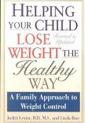 Helping Your Child Lose Weight the Healthy Way A Family Approach to Weight Control