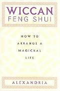 Wiccan Feng Shui How to Arrange a Magickal Life