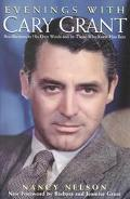 Evenings With Cary Grant Recollections in His Own Words and by Those Who Knew Him Best