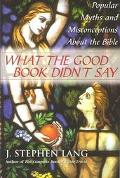 What the Good Book Didn't Say Popular Myths and Misconceptions About the Bible