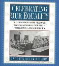 Celebrating Our Equality A Cookbook With Recipes and Remembrances from Howard University