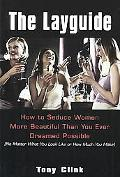 Layguide How to Seduce Women More Beautiful Than You Ever Dreamed Possible No Matter What Yo...
