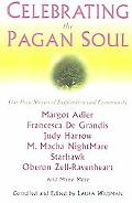 Celebrating The Pagan Soul Our Own Stories of Inspiration and Community