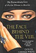 Face Behind the Veil The Extraordinary Lives of Muslim Women in America