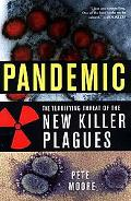 Pandemic The Terrifying Threat of the New Killer Plagues