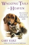 Wagging Tails in Heaven : The Gift of Our Pets Everlasting Love