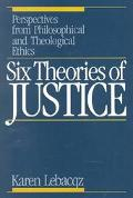 Six Theories of Justice Perspectives from Philosophical and Theological Ethics