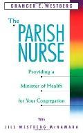 Parish Nurse Providing a Minister of Health for Your Congregation