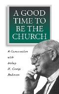 Good Time to Be the Church A Conversation With Bishop H. George Anderson