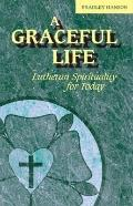Graceful Life Lutheran Spirituality for Today