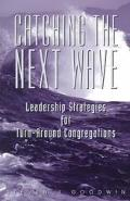 Catching the Next Wave Leadership Strategies for Turnaround Congregations