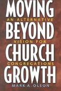 Moving Beyond Church Growth An Alternative Vision for Congregations