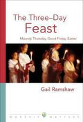 The Three-Day Feast: Maundy Thursday, Good Friday, and Easter - Gail Ramshaw - Paperback