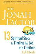 Jonah Factor 13 Spiritual Steps to Finding the Job of a Lifetime