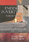 Ending Poverty A 20/20 Vision Guide for Individuals And Congregations