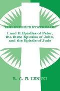 Interpretation of I and II Epistles of Peter, The Three Epistles of John, and the Epistle of...