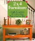 2X4 Furniture Simple, Inexpensive and Great-Looking Projects You Can Make