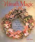 Wreath Magic 86 Magnificent Wreaths, Garlands & Swags to Make