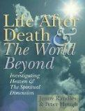 Life After Death & The World Beyond: Investigating Heaven & The Spiritual Dimension