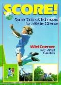 Score!: Soccer Tactics and Techniques for a Better Offense - Wiel Coerver - Paperback - Engl...