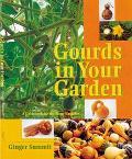 Gourds in Your Garden A Guidebook for the Home Gardener