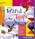 Wind Toys That Spin, Sing, Twirl & Whirl: Wind Chimes * Windsocks * Banners * Whirligigs * M...