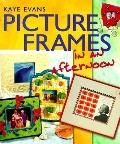 Picture Frames in an afternoon - Kaye Evans - Hardcover