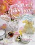 Natural Bodycare: Creating Aromatherapy Cosmetics for Health & Beauty