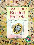 Two-Hour Beaded Projects More Than 200 Designs