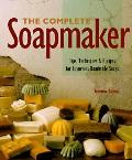 Complete Soapmaker: Tips, Techniques, and Recipes for Luxurious Handmade Soaps